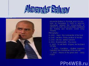 Alexander Baluev is Russian actor. He was born on December 6, 1958 in Moscow. Al