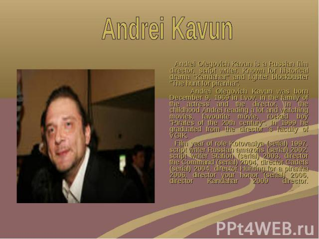 """Andrei Olegovich Kavun is a Russian film director, script writer. Known for historical drama """"Kandahar"""" and fighter blockbuster """"The hunt for piranha"""". Andrei Olegovich Kavun is a Russian film director, script writer. Known for h…"""