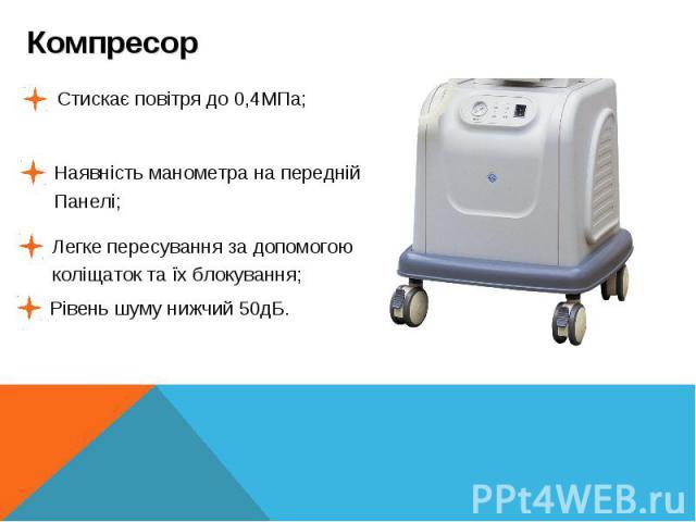 КомпресорСтискає повітря до 0,4МПа;Наявність манометра на передній Панелі;Легке пересування за допомогоюколіщаток та їх блокування; Рівень шуму нижчий 50дБ.