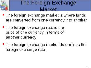 The foreign exchange market is where funds are converted from one currency into