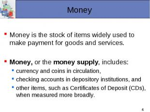 Money is the stock of items widely used to make payment for goods and services.