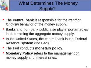 The central bank is responsible for the trend or long-run behavior of the money