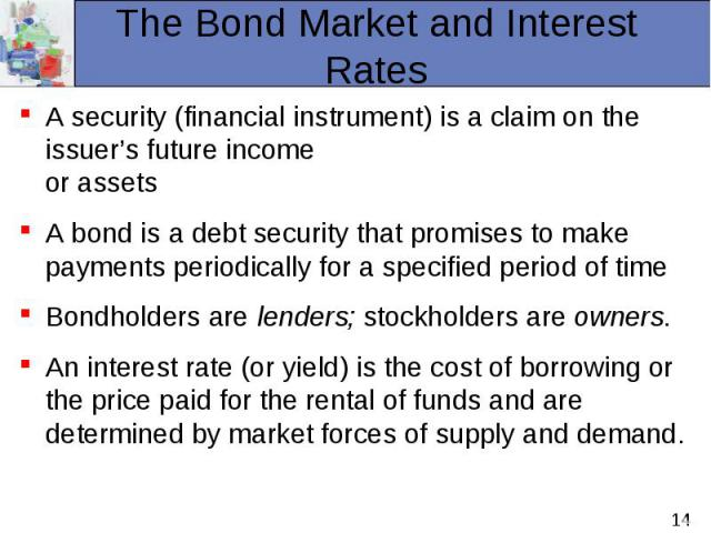 A security (financial instrument) is a claim on the issuer's future income or assets A security (financial instrument) is a claim on the issuer's future income or assets A bond is a debt security that promises to make payments periodically for a spe…