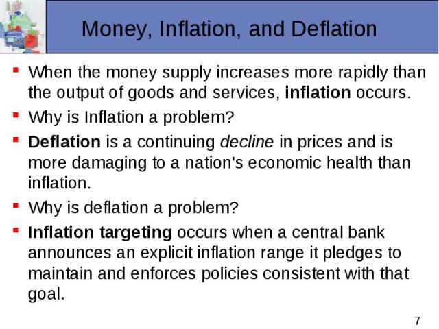 When the money supply increases more rapidly than the output of goods and services, inflation occurs. When the money supply increases more rapidly than the output of goods and services, inflation occurs. Why is Inflation a problem? Deflation is a co…
