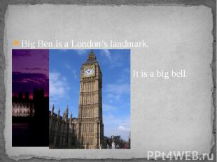Big Ben is a London's landmark. Big Ben is a London's landmark.