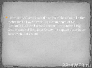 There are two versions of the origin of the name. The first is that the bell was