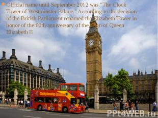 """Official name until September 2012 was """"The Clock Tower of Westminster Pala"""