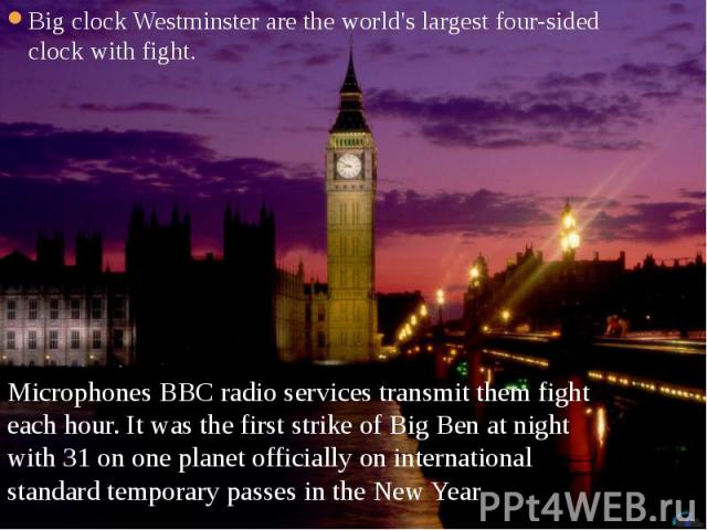 Big clock Westminster are the world's largest four-sided clock with fight. Big clock Westminster are the world's largest four-sided clock with fight.