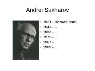 1921 - He was born. 1921 - He was born. 1942- … 1953 -... 1975 -... 1987 -... 19