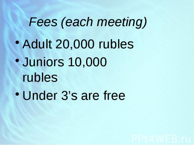 Fees (each meeting) Adult 20,000 rubles Juniors 10,000 rubles Under 3's are free