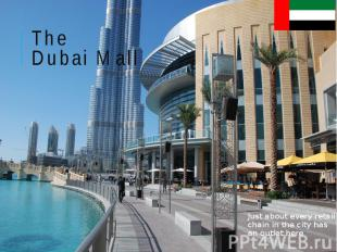The Dubai Mall Just about every retail chain in the city has an outlet here
