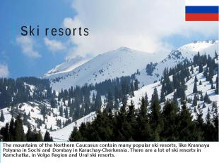 Ski resorts The mountains of the Northern Caucasus contain many popular ski reso