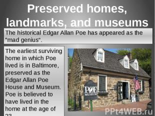 The earliest surviving home in which Poe lived is in Baltimore, preserved as the