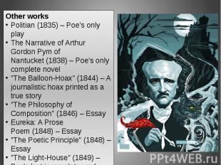 Other worksPolitian(1835)– Poe's only playThe Narrative of Arthur Gordon Pym o