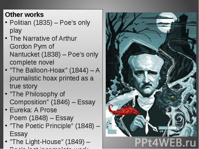Other worksPolitian(1835)– Poe's only playThe Narrative of Arthur Gordon Pym of Nantucket(1838)– Poe's only complete novel