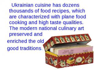 Ukrainian cuisine has dozens thousands of food recipes, which are characterized