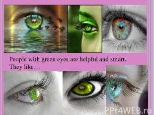 People with green eyes are helpful and smart. They like…