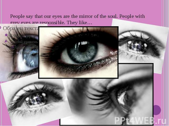 People say that our eyes are the mirror of the soul. People with grey eyes are responsible. They like…