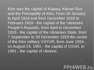 Kiev was the capital of Kujawy, Kievan Rus and the Principality of Kiev. From 30