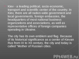 Kiev - a leading political, socio-economic, transport and scientific center of t