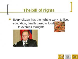 The bill of rights Every citizen has the right to work, to live, education, heal