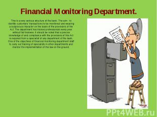 Financial Monitoring Department.This is a very serious structure of the bank. Th