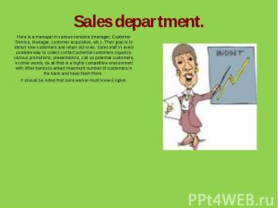 Sales department.Here is a manager in various versions (manager, Customer Servic