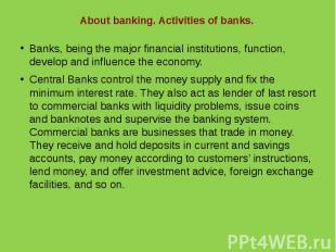 About banking. Activities of banks.Banks, being the major financial institutions