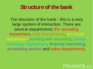 Structure of the bankThe structure of the bank - this is a very large system of