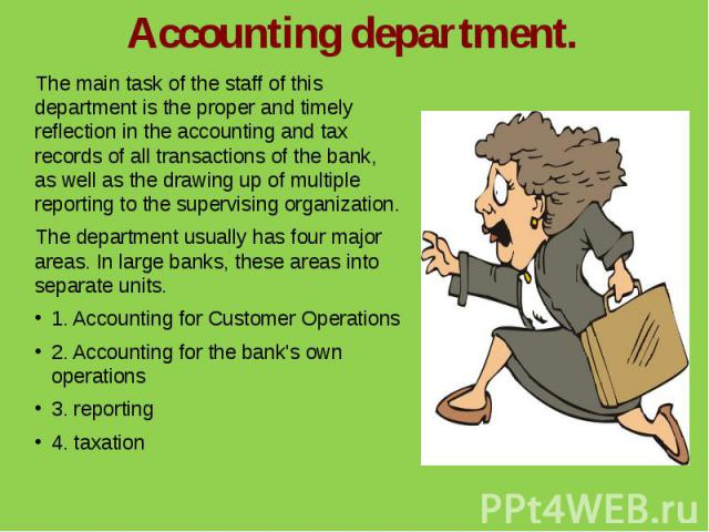Accounting department.The main task of the staff of this department is the proper and timely reflection in the accounting and tax records of all transactions of the bank, as well as the drawing up of multiple reporting to the supervising organizatio…