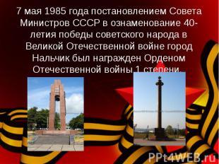 7 мая 1985 года постановлением Совета Министров СССР в ознаменование 40-летия по