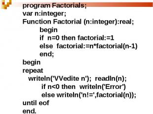program Factorials;var n:integer;Function Factorial (n:integer):real; begin if n