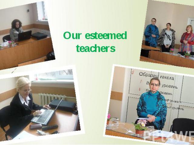 Our esteemed teachers