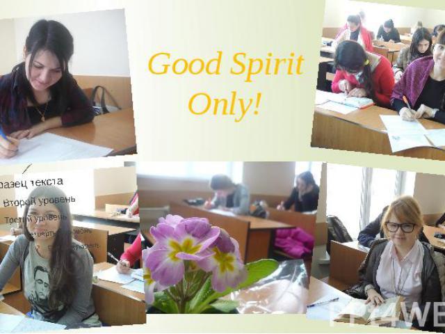 Good Spirit Only!