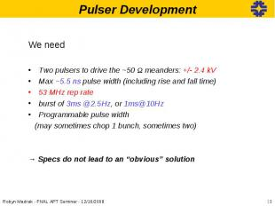We needWe needTwo pulsers to drive the ~50 Ω meanders: +/- 2.4 kVMax ~5.5 ns pul
