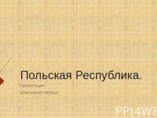 Польская Республика. Презентация: Алексеевой Натальи.