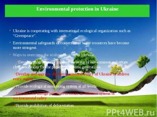 Environmental protection in Ukraine Ukraine is cooperating with international ec