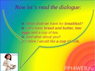 Now let's read the dialogue: Now let's read the dialogue:
