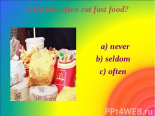 1.Do you often eat fast food?