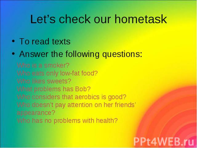Let's check our hometask To read texts Answer the following questions: