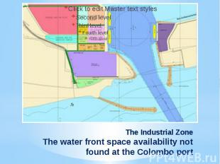 The Industrial ZoneThe water front space availability not found at the Colombo p