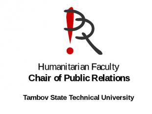 Humanitarian FacultyChair of Public RelationsTambov State Technical University
