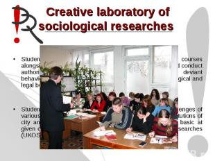 Creative laboratory of sociological researches Students of this speciality durin