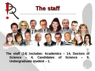 The staffThe staff (14) includes: Academics – 14, Doctors of Science – 4, Candid