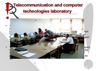 Telecommunication and computer technologies laboratory This laboratory is used b