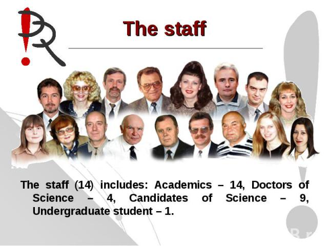 The staffThe staff (14) includes: Academics – 14, Doctors of Science – 4, Candidates of Science – 9, Undergraduate student – 1.