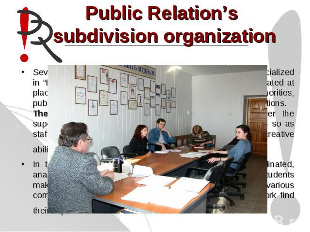 "Public Relation's subdivision organizationSeveral creative studious are organized for the students specialized in ""Public Relation's subdivision organization"". They are situated at places of students' practice such as administrative authorities, pub…"