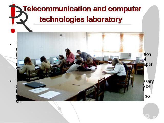 Telecommunication and computer technologies laboratory This laboratory is used by students when they learn computer technologies for PR processes, advertising, sociology, internet journalistic. On the base of this laboratory training on specializati…