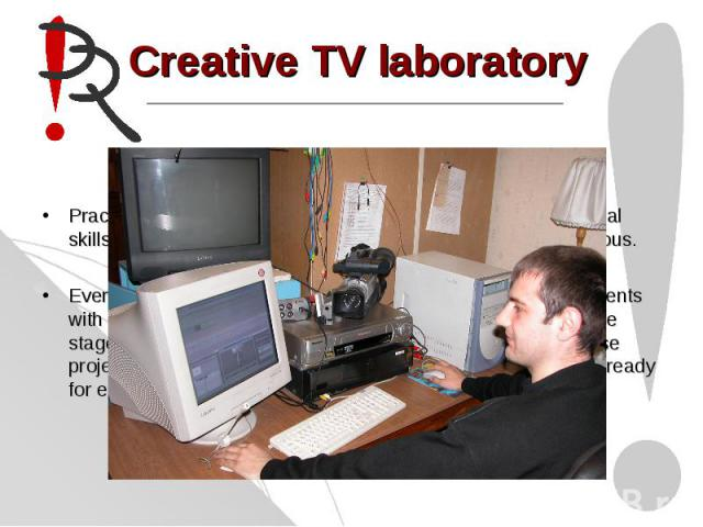 Creative TV laboratory Practical laboratory extensions help students to get professional skills for creation of series subjects at university and city studious.Every year course projects in TV journalistic are made by students with the usage of labo…