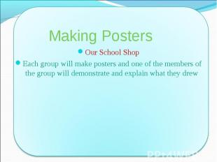 Our School Shop Our School Shop Each group will make posters and one of the memb